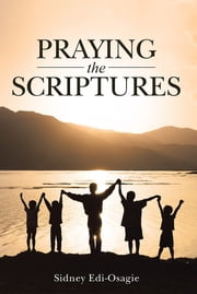 Praying The Scriptures ebook by Sidney Edi-Osagie