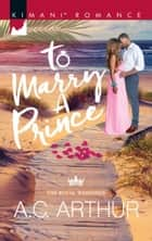 To Marry A Prince (Mills & Boon Kimani) (The Royal Weddings, Book 1) ebook by A.C. Arthur