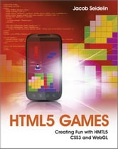 HTML5 Games - Creating Fun with HTML5, CSS3, and WebGL ebook by Jacob Seidelin