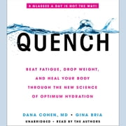 Quench - Beat Fatigue, Drop Weight, and Heal Your Body Through the New Science of Optimum Hydration audiobook by Dana Cohen, Gina Bria