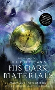 The Science of Philip Pullman's His Dark Materials ebook by Mary Gribbin,John Gribbin