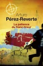 La Patience du franc-tireur ebook by