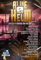 At The Helm: Volume 2: A Sci-Fi Bridge Anthology - At The Helm, #2 ebook by Rhett C. Bruno, Steve Beaulieu, Jason Anspach,...
