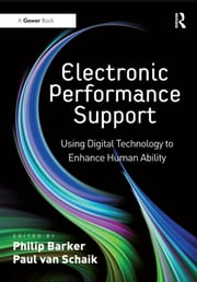 Electronic Performance Support - Using Digital Technology to Enhance Human Ability ebook by Paul van Schaik,Philip Barker