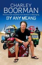 By Any Means - His Brand New Adventure From Wicklow to Wollongong ebook by