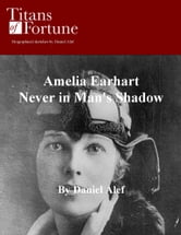 Amelia Earhart: Never in Man's Shadow ebook by Daniel Alef