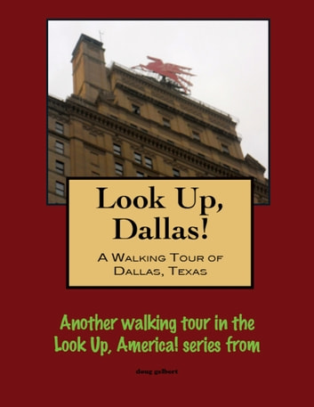 Look Up, Dallas! A Walking Tour of Dallas, Texas ebook by Doug Gelbert