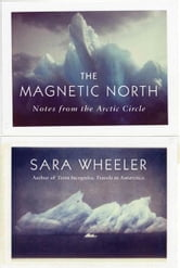 The Magnetic North - Notes from the Arctic Circle ebook by Sara Wheeler