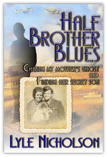 Half Brother Blues - Chasing My Mother's Ghost and Finding Her Secret Son ebook by Lyle Nicholson
