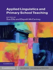 Applied Linguistics and Primary School Teaching ebook by Sue Ellis,Elspeth McCartney