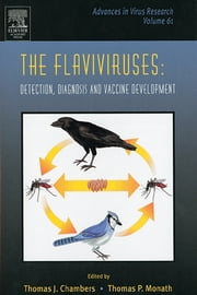 The Flaviviruses: Detection, Diagnosis and Vaccine Development ebook by Thomas J. Chambers,Thomas P. Monath