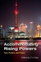 Accommodating Rising Powers - Past, Present, and Future ebook by T. V. Paul