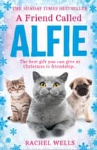 A Friend Called Alfie (Alfie series, Book 6) ebook by Rachel Wells