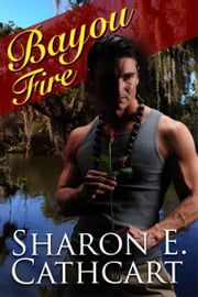 Bayou Fire ebook by Sharon E. Cathcart