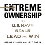 Extreme Ownership - How U.S. Navy SEALs Lead and Win audiobook by Jocko Willink, Leif Babin