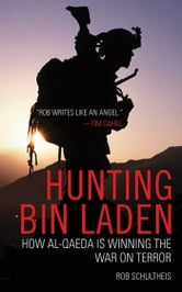 Hunting Bin Laden - How Al-Qaeda is Winning the War on Terror ebook by Rob Schultheis