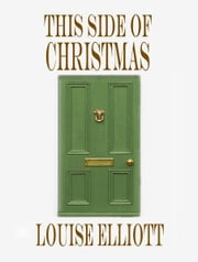 This Side of Christmas ebook by Louise Elliott