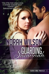 Guarding Suzannah - Book 1 in the Serve and Protect Series ebook by Norah Wilson
