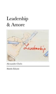 Leadership&Amore ebook by Alessandro Chelo