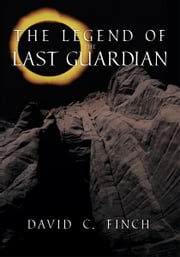 The Legend of the Last Guardian ebook by David C. Finch