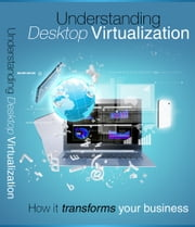 Understanding Desktop Virtualization ebook by Anonymous