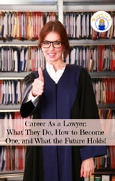 Career As a Lawyer: What They Do, How to Become One, and What the Future Holds! ebook by Brian Rodgers