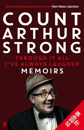 Through it All I've Always Laughed - Memoirs of Count Arthur Strong ebook by Count Arthur Strong