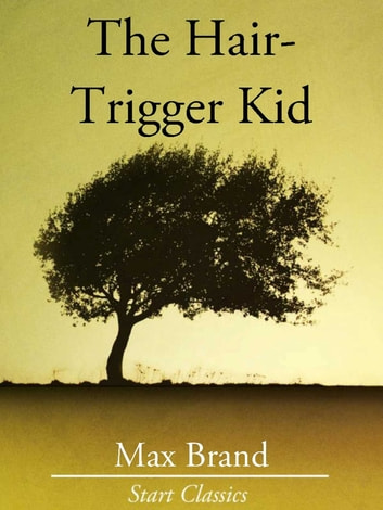 The Hair-Trigger Kid ebook by Max Brand