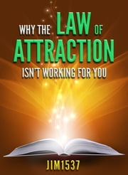 Why the Law of Attraction Isn't Working for You ebook by Jim1537