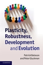 Plasticity, Robustness, Development and Evolution ebook by Bateson, Patrick