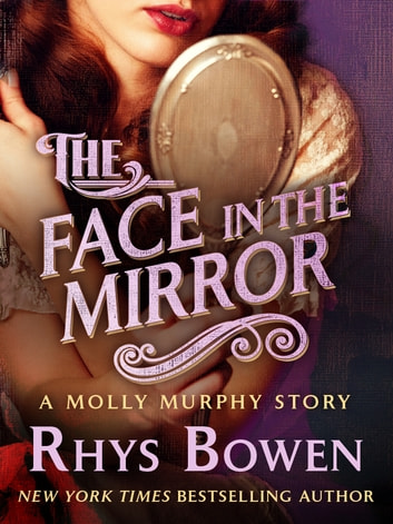 The Face in the Mirror - A Molly Murphy Story ebook by Rhys Bowen