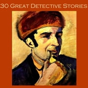 Thirty Great Detective Stories audiobook by Arthur Conan Doyle, G. K. Chesterton, Ernest Bramah