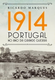 1914  Portugal no ano da Grande Guerra ebook by Ricardo Marques