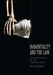 Immortality and the Law: The Rising Power of the American Dead ebook by Ray D. Madoff