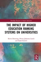 The Impact of Higher Education Ranking Systems on Universities ebook by Kevin Downing, Petrus Johannes Loock, Sarah Gravett