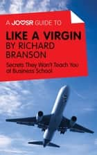 A Joosr Guide to... Like a Virgin by Richard Branson: Secrets They Won't Teach You at Business School ebook by Joosr