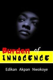 Burden of Innocence ebook by Edikan Akpan Nwokoye