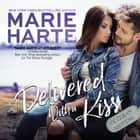 Delivered With a Kiss audiobook by Marie Harte