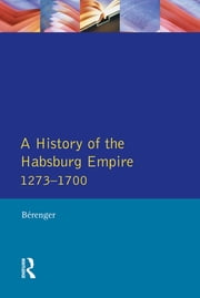 A History of the Habsburg Empire 1273-1700 ebook by Jean Berenger,C.A. Simpson