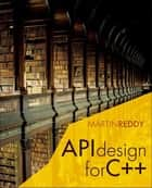 API Design for C++ ebook by Martin Reddy