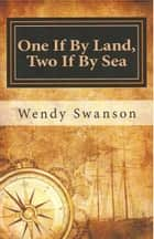 One If By Land, Two If By Sea ebook by Wendy Swanson