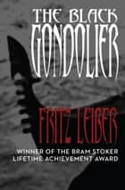 The Black Gondolier - And Other Stories ebook by Fritz Leiber