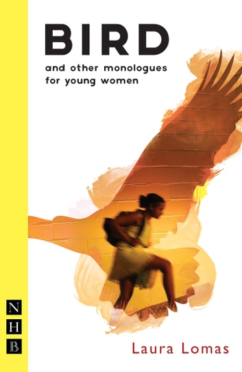 Bird and other monologues for young women (NHB Modern Plays) ebook by Laura Lomas