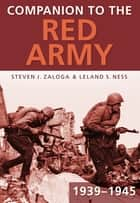 Companion to the Red Army 1939-45 ebook by Steven J Zaloga, Leland S Ness