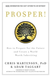 Prosper! - How to Prepare for the Future and Create a World Worth Inheriting ebook by Chris Martenson,Adam Taggart