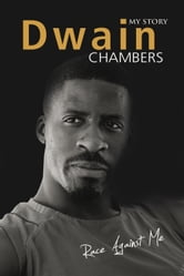 Race Against Me: My Story ebook by Dwain Chambers