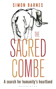 The Sacred Combe - A Search for Humanity's Heartland ebook by Simon Barnes