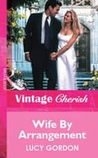 Wife By Arrangement (Mills & Boon Vintage Cherish) ebook by Lucy Gordon