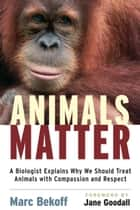 Animals Matter ebook by Jane Goodall,Marc Bekoff