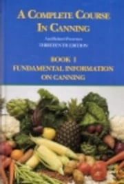 A Complete Course in Canning and Related Processes: Fundamental Information on Canning ebook by Downing, D L